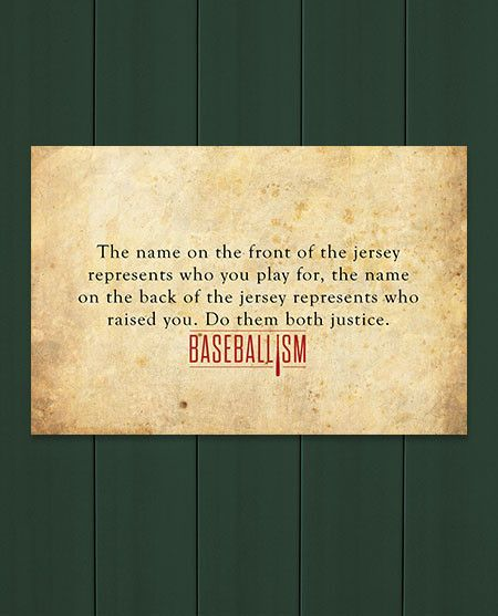 Baseball quote from Baseballism ... This would be more meaningful if our league let us put names on the back of their shirts ...