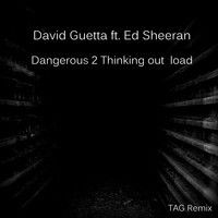 David Guetta ft Ed Seeran - Dangerous 2 Thinking out loud - TAG Remix by TAG Remix on SoundCloud