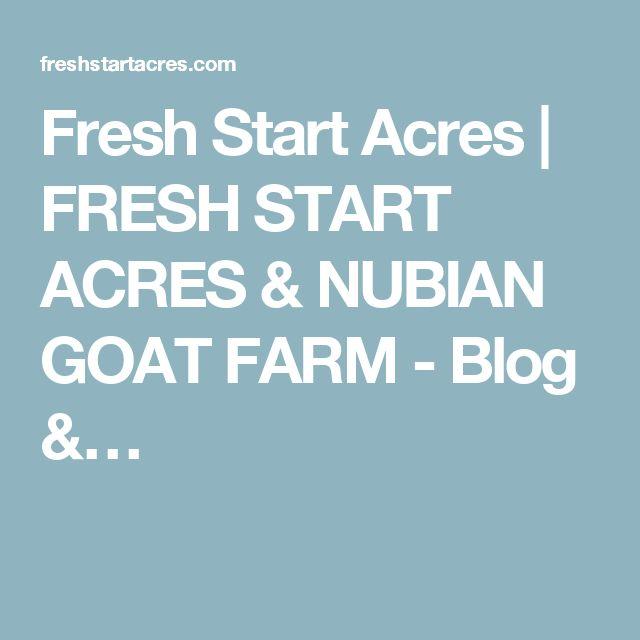 Fresh Start Acres   FRESH START ACRES & NUBIAN GOAT FARM - Blog &…
