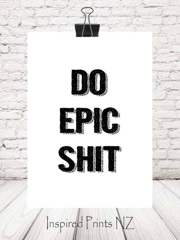 A4 Print Do Epic Shit by InspiredPrintsNZ on Etsy