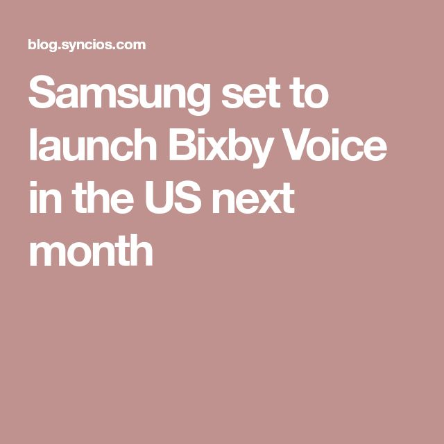 Samsung set to launch Bixby Voice in the US next month