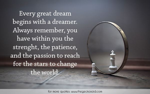 Every great dream begins with a dreamer. Always remember, you have within you the strenght, the patience, and the passion to reach for the stars to change the world.  #always #begins #change #dream #dreamer #great #passion #patience #quotes #reach #remember #stars #strenght #world