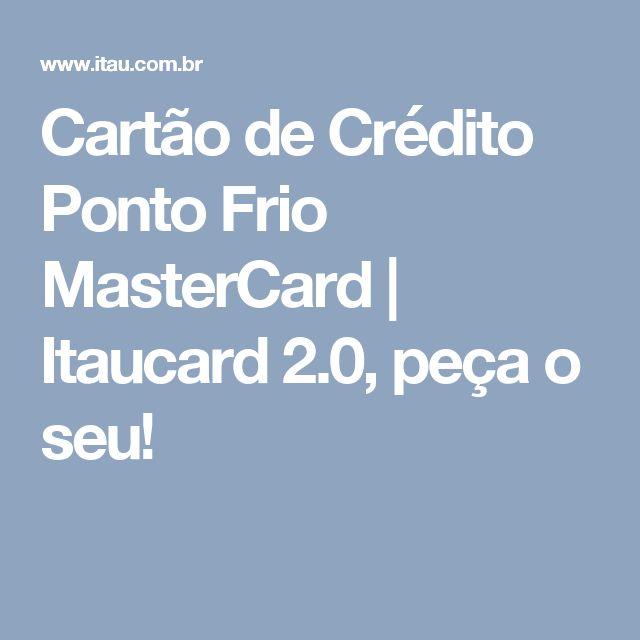 Cartão de Crédito Ponto Frio MasterCard | Itaucard 2.0, peça o seu!