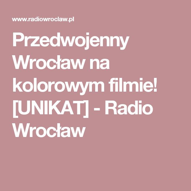 Przedwojenny Wrocław na kolorowym filmie! [UNIKAT] - Radio Wrocław