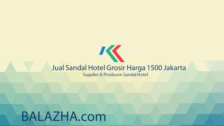 jual sandal hotel grosir harga 1500 jakarta. Balazha.com adalah supplier & produsen sandal hotel termurah dengan kualitas produk kualitas terbaik.