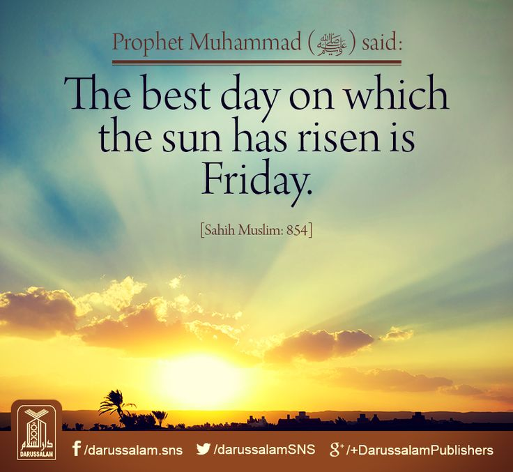 "Jumu'ah: The Best Day - Abu Hurairah (may Allah be pleased with him) reported the Messenger of Allah (peace be upon him) as saying: ""The best day on which the sun has risen is Friday; on it Adam was created. On it he was made to enter Paradise, on it he was expelled from it. And the last hour will take place on no day other than Friday."" [Sahih Muslim, Book of Jumu'ah, Hadith: 854] Chapter: The virtue of Friday"