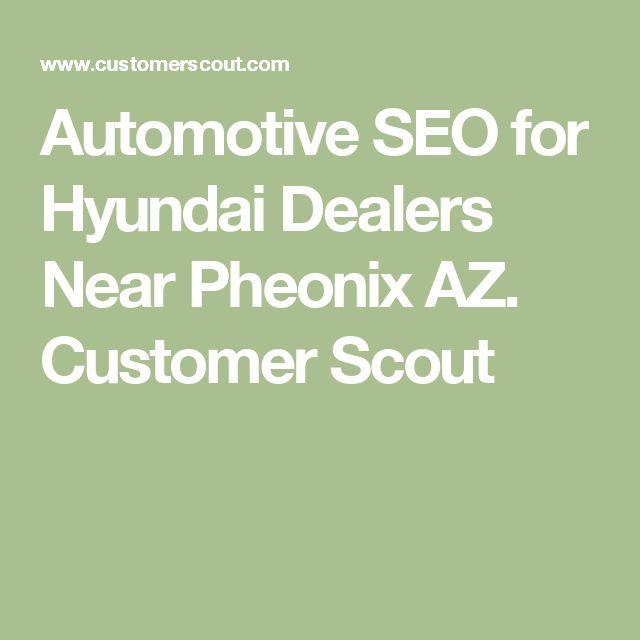 Automotive SEO for Hyundai Dealers Near Phoenix AZ. Customer Scout