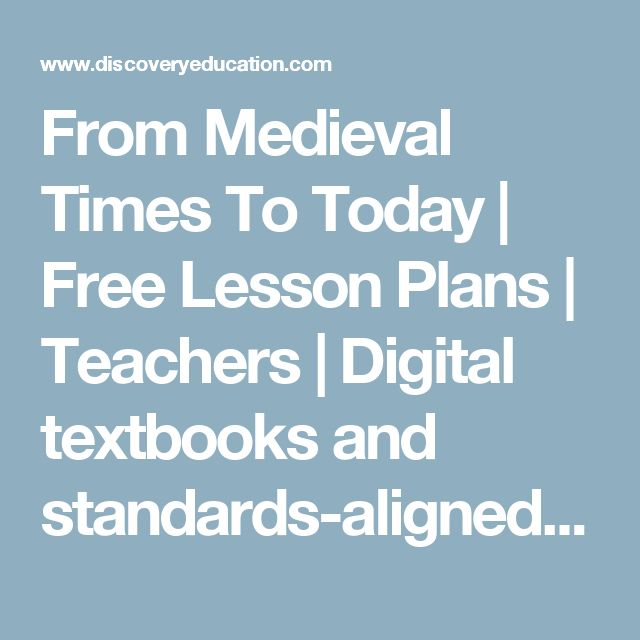 From Medieval Times To Today | Free Lesson Plans | Teachers | Digital textbooks and standards-aligned educational resources