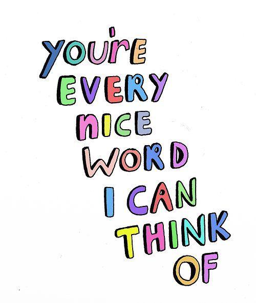 Sweet, beautiful, kind, amazing, love, smart, brave, happy, fun, funny, cha Cha Cha...