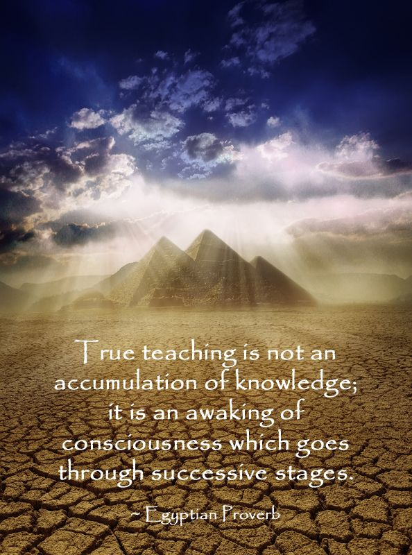 Egyptian Proverb.  www.facebook.com/pages/The-Word-of-Gnosis/150114231722825?ref=hl