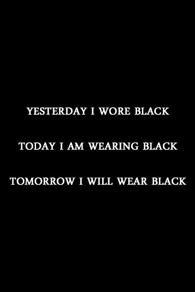 Story Of My Life Black Black And More Black! Yesterday I Wore Black. Today I Am Wearing Black ...