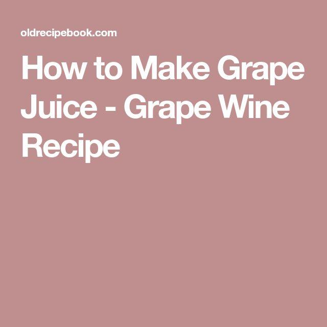 How to Make Grape Juice - Grape Wine Recipe