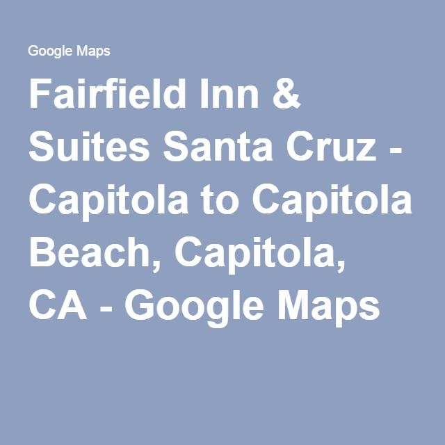 Fairfield Inn & Suites Santa Cruz - Capitola to Capitola Beach, Capitola, CA - Google Maps