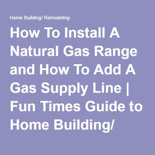 How To Install A Natural Gas Range and How To Add A Gas Supply Line | Fun Times Guide to Home Building/ Remodeling