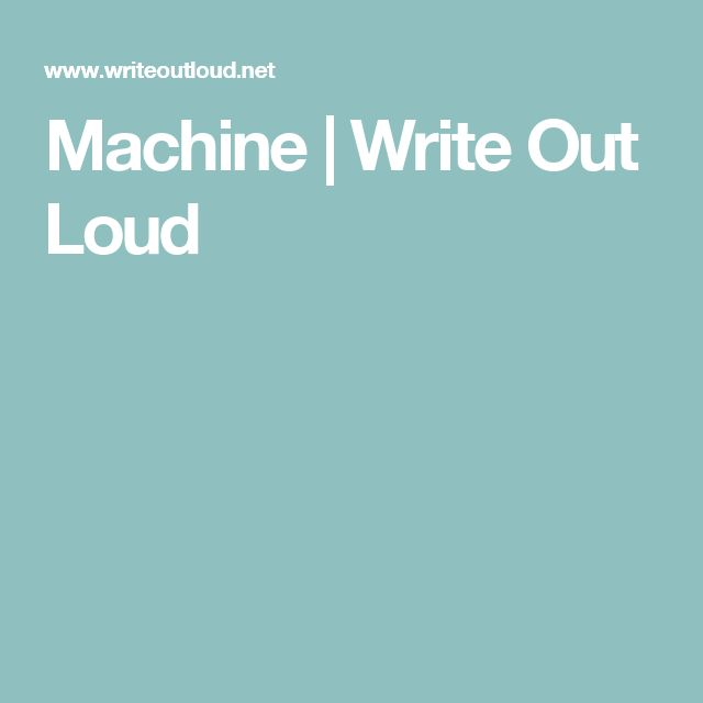 Machine | Write Out Loud