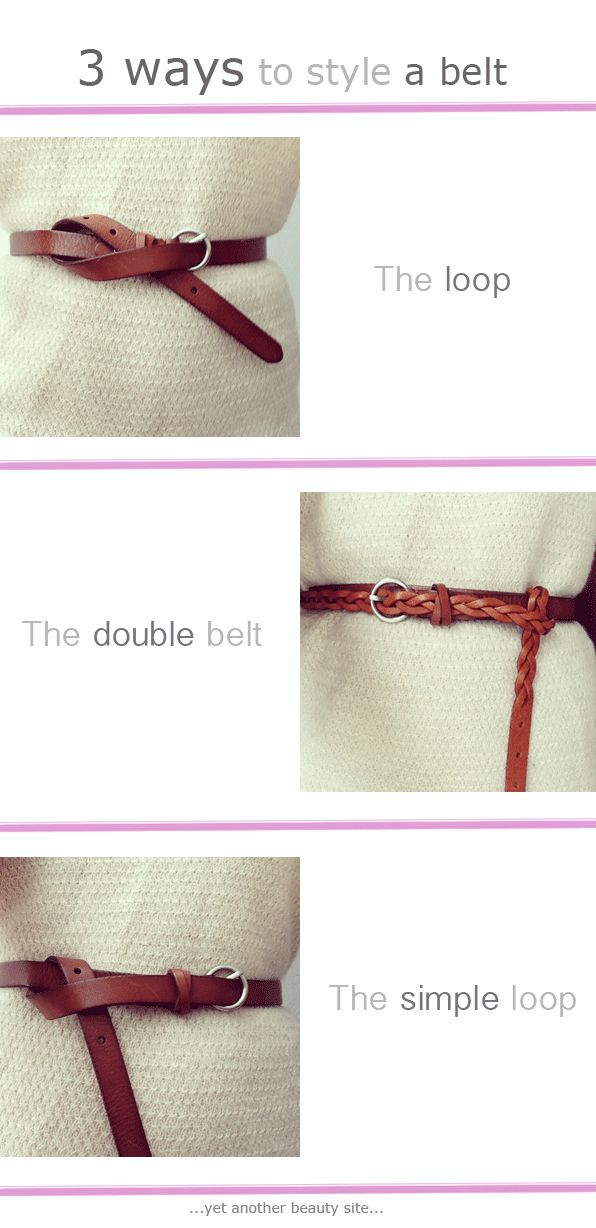3 ways to style a belt. Good to remember for my Ren Faire belt!