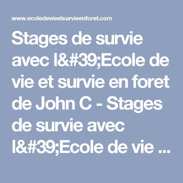 Stages de survie avec l'Ecole de vie et survie en foret de John C - Stages de survie avec l'Ecole de vie et survie en foret de John C - EVSF