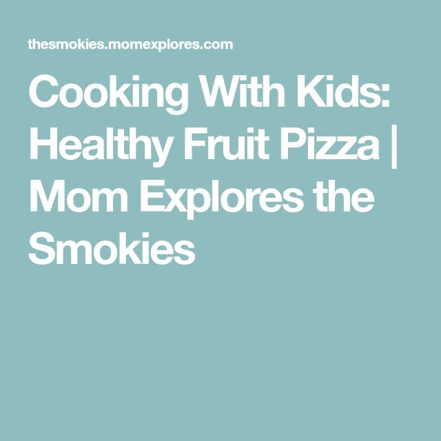Cooking With Kids: Healthy Fruit Pizza | Mom Explores the Smokies