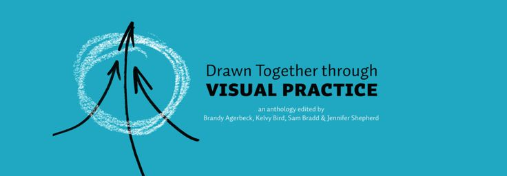 Drawn Together through Visual Practice: An anthology edited by Brandy Agerbeck, Kelvy Bird, Sam Bradd and Jennifer Shepherd