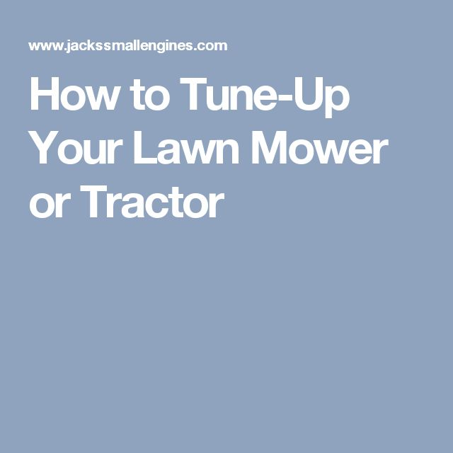 How to Tune-Up Your Lawn Mower or Tractor