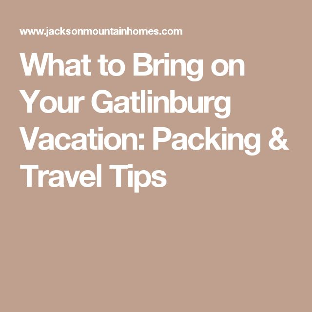 What to Bring on Your Gatlinburg Vacation: Packing & Travel Tips