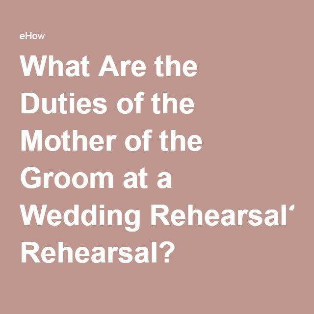 EXCELLENT DETAILS: INVITATIONS, SPEECH, TIMING, VENUE What Are the Duties of the Mother of the Groom at a Wedding Rehearsal?