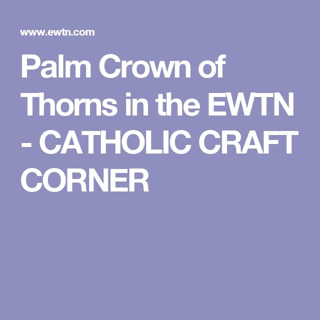 Palm Crown of Thorns in the EWTN - CATHOLIC CRAFT CORNER