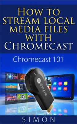 How to use Plex media server to stream local media to Chromecast (from your PC)