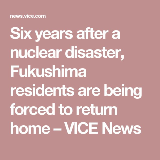Six years after a nuclear disaster, Fukushima residents are being forced to return home – VICE News
