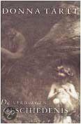 De verborgen geschiedenis - by Donna Tart, 2000 Richard Papen, een ingetogen student van eenvoudige afkomst, wordt tot zijn verbazing opgenoinen in een groepje arrogante en excentrieke studenten, dat zich - in de ban van een leraar - op het bestuderen van de Griekse beschaving heeft gestort. In het tweede semester wordt hij ingewijd in lict drama dat zich heeft voltrokken.
