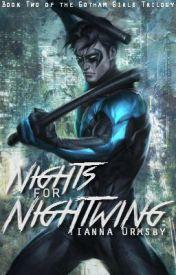 Gotham Girls #2: Nights For Nightwing (Batman) [Watty Awards 2014]