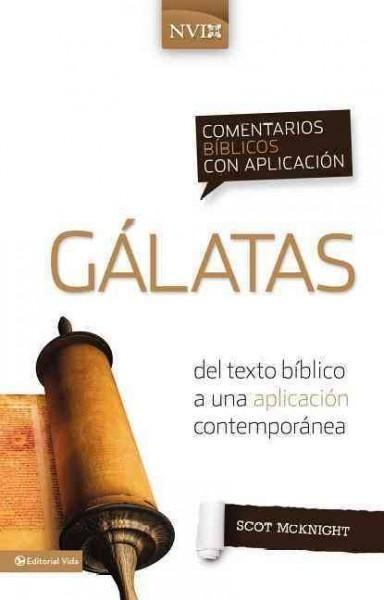 Comentario biblico con aplicacion NVI Galatas / The NIV Application Commentary: Galatians: Del texto biblico a un...