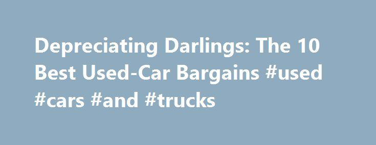 Depreciating Darlings: The 10 Best Used-Car Bargains #used #cars #and #trucks http://auto.remmont.com/depreciating-darlings-the-10-best-used-car-bargains-used-cars-and-trucks/  #best used cars # Depreciating Darlings: The 10 Best Used-Car Bargains As soon as a brand new car leaves the dealer's lot, the depreciation phenomenon commences. There are plenty of reasons to spring for a new car with an empty odometer, of course. They come with great warranties, include the latest technologies…