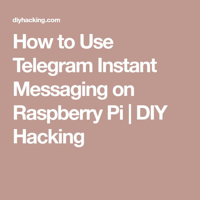 How to Use Telegram Instant Messaging on Raspberry Pi | DIY Hacking