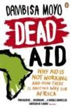 dead aid: why aid is not working and how there is another way for africa-dambisa moyo-