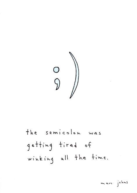 the semicolon was getting tired of winking all the time: Poor Semi Colon, Grammar Jokes, Originals, Illustration, Tired, Funny, Original Job