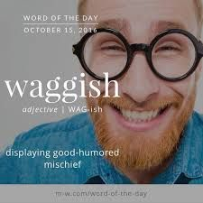 waggish adjective displaying good-humored mischief
