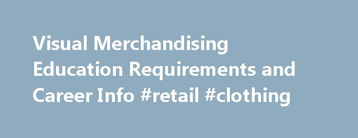 Visual Merchandising Education Requirements and Career Info #retail #clothing http://retail.remmont.com/visual-merchandising-education-requirements-and-career-info-retail-clothing/  #visual merchandising jobs # Visual Merchandising Education Requirements and Career Info Visual merchandisers […]