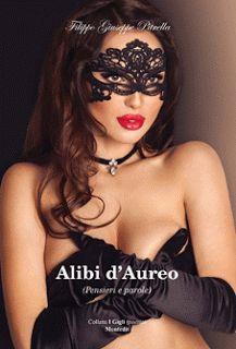 """""""Alibi d'Aureo"""" libro di poesia di Filippo Giuseppe Pitrella: Pensieri e parole, gli """"Alibi d'Aureo"""" che si lasc..."""