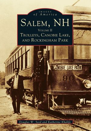 Salem, NH: Volume II Trolleys, Canobie Lake, and Rockingham Park