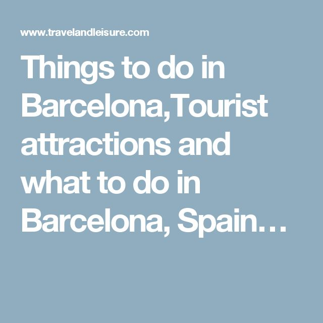 Things to do in Barcelona,Tourist attractions and what to do in Barcelona, Spain…