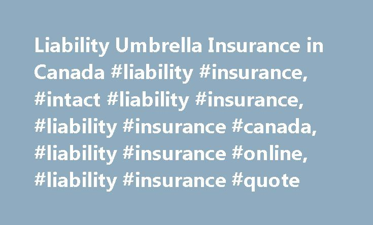 Liability Umbrella Insurance in Canada #liability #insurance, #intact #liability #insurance, #liability #insurance #canada, #liability #insurance #online, #liability #insurance #quote http://milwaukee.remmont.com/liability-umbrella-insurance-in-canada-liability-insurance-intact-liability-insurance-liability-insurance-canada-liability-insurance-online-liability-insurance-quote/  # Liability Umbrella Insurance If you re in an accident that causes bodily injury* or property damage to someone…