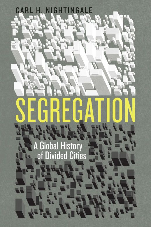 Segregation: A Global History of Divided Cities by Carl Husemoller Nightingale | book cover design by Isaac Tobin