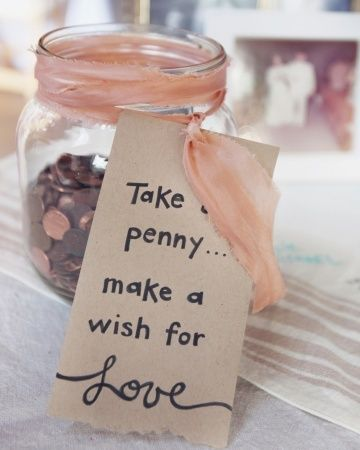 Leave a jar of pennies by your guest book so guests can take one and make a wish for you. This would be great if there was a fountain at the wedding @ Dream Wedding PinsDream Wedding Pins