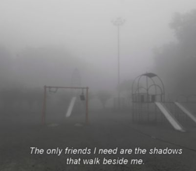 my shadows never leave me...