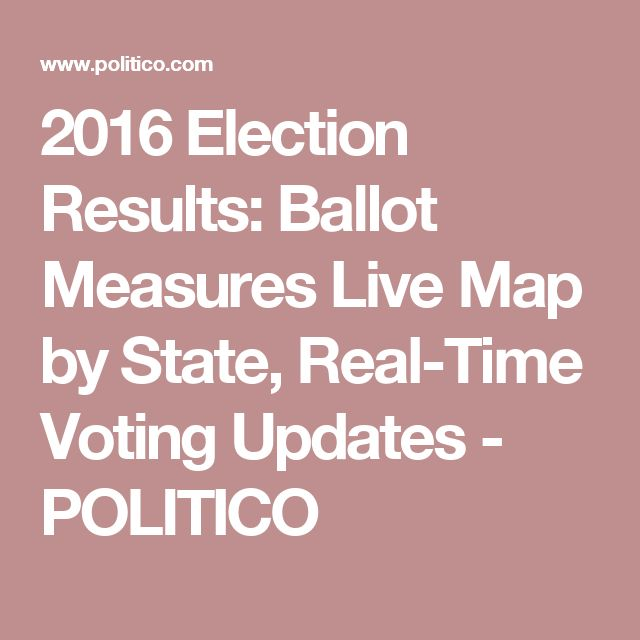 2016 Election Results Ballot Measures Live Map By State Real Time Voting Updates