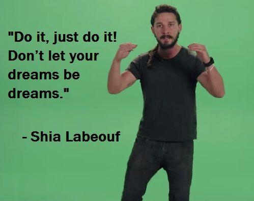 Shia Labeouf Delivers The Most Intense Motivational Speech Of All-time. Do it, just do it! Don't let your dreams be dreams. Complete Full Transcript, Dialogue, Remarks, Saying, Quotes, Words And Text. http://lybio.net/shia-labeouf-delivers-the-most-intense-motivational-speech-of-all-time/people/