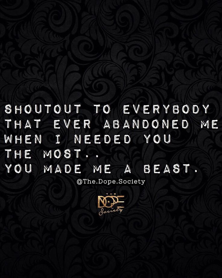 Shoutout to everybody that ever abandoned me when i needed you the most... You made me a beast! Motivational, quote, inspirational, beast mode, quotes
