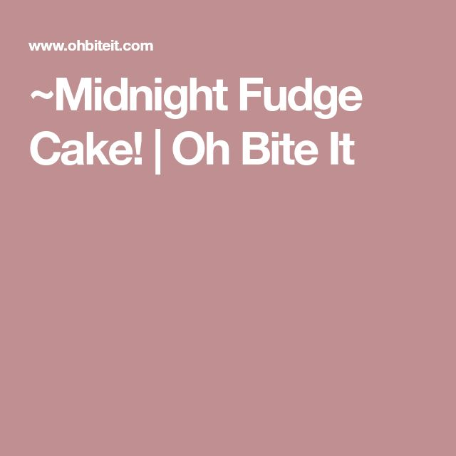 ~Midnight Fudge Cake! | Oh Bite It