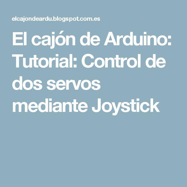El cajón de Arduino: Tutorial: Control de dos servos mediante Joystick